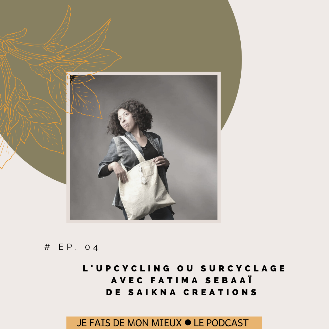 L'upcycling ou surcyclage avec fatima sebaai de saikna creation